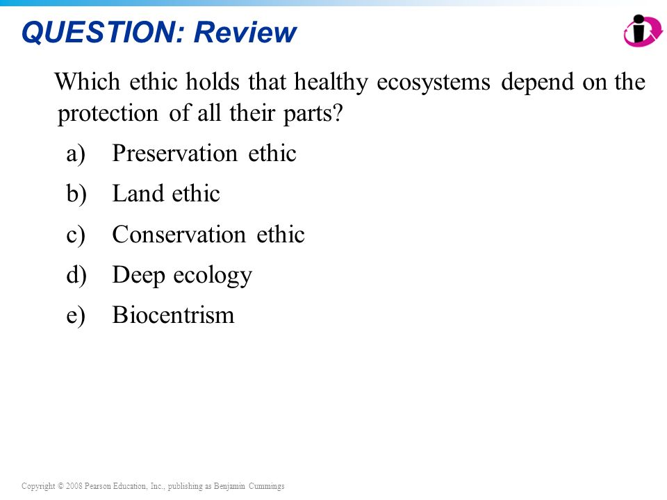 QUESTION: Review Which ethic holds that healthy ecosystems depend on the protection of all their parts