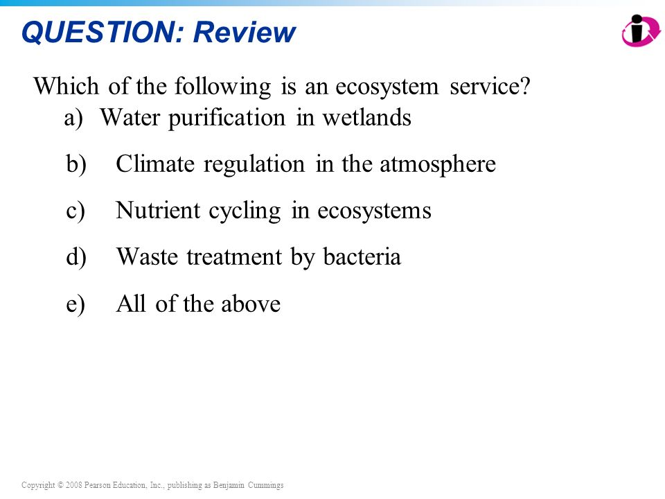 QUESTION: Review Which of the following is an ecosystem service a) Water purification in wetlands.