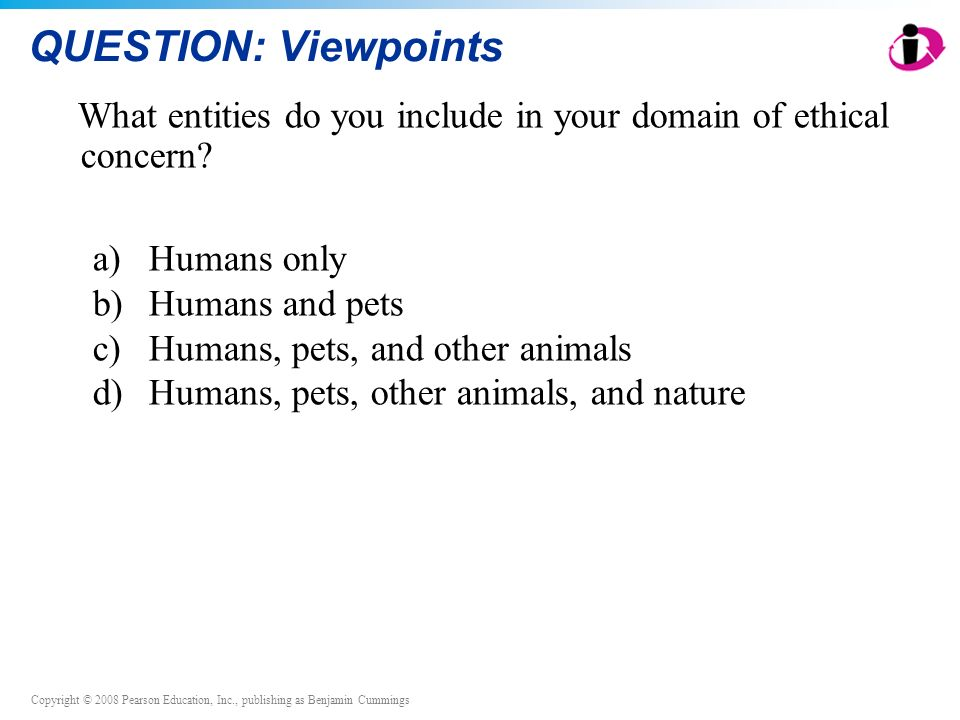 QUESTION: Viewpoints What entities do you include in your domain of ethical concern a) Humans only.