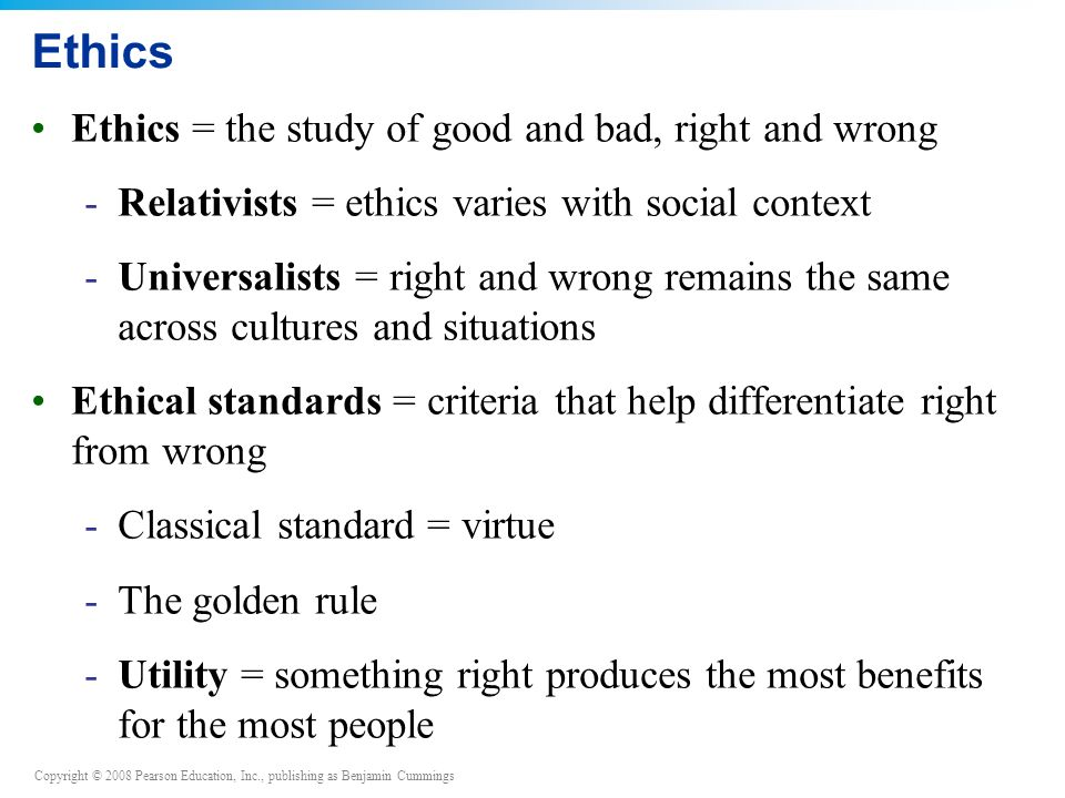 Ethics Ethics = the study of good and bad, right and wrong