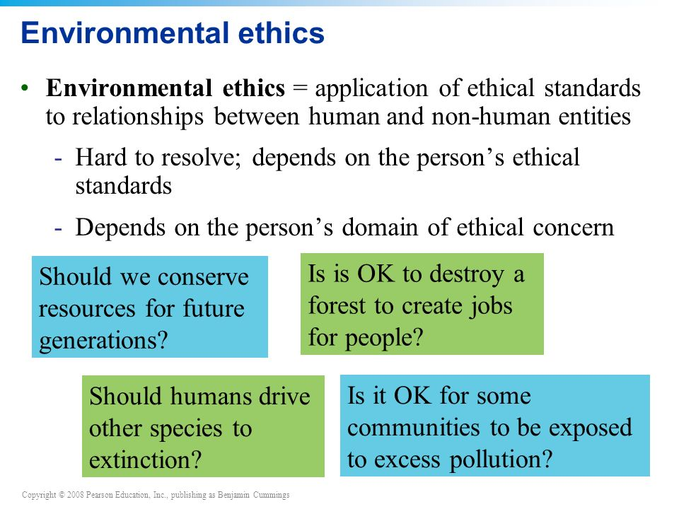 Environmental ethics Environmental ethics = application of ethical standards to relationships between human and non-human entities.