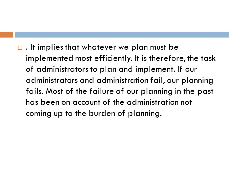 It implies that whatever we plan must be implemented most efficiently