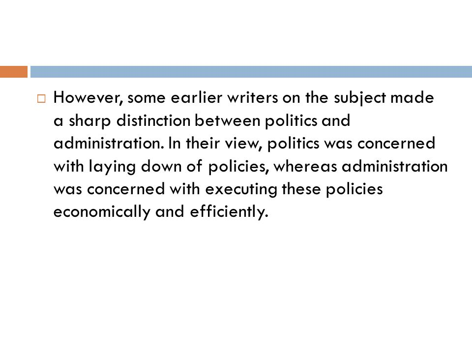However, some earlier writers on the subject made a sharp distinction between politics and administration.
