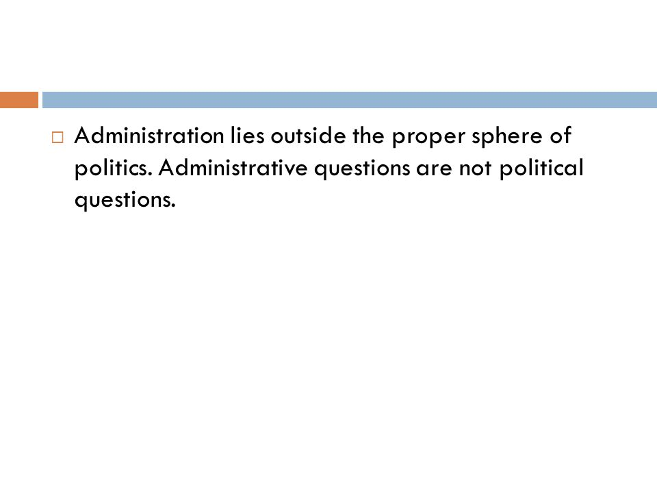 Administration lies outside the proper sphere of politics
