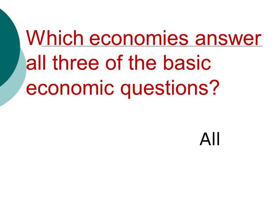 the three basic economic questions Three basic economic questions business economics for , in a true command economy, what to produce is determined by a central economic authority in a true.