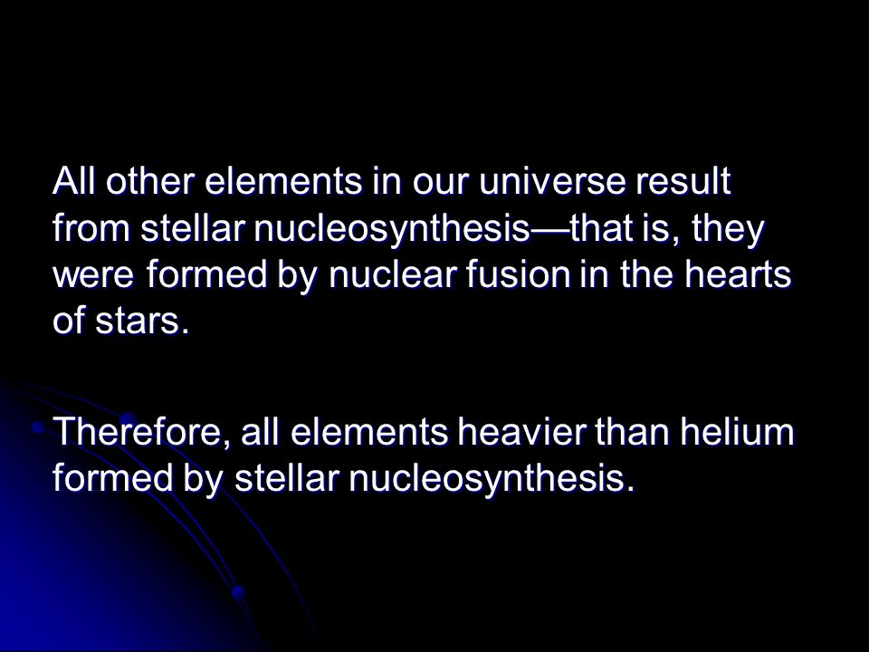 elements formed in stellar nucleosynthesis Another shell of hydrogen burning will form, and beneath it a shell of helium   the supergiant's core will fuse very heavy elements from carbon and oxygen all  the  stellar nucleosynthesis occurs at many different stages of stellar evolution, .