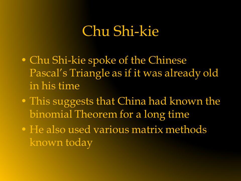 Chu Shi-kie Chu Shi-kie spoke of the Chinese Pascal's Triangle as if