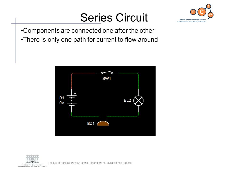 Series Circuit Components are connected one after the other