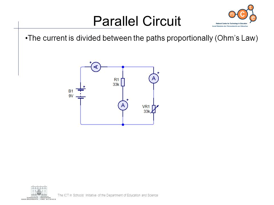 Parallel Circuit The current is divided between the paths proportionally (Ohm's Law)