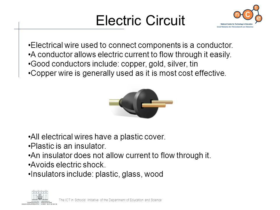 Electric Circuit Electrical wire used to connect components is a conductor. A conductor allows electric current to flow through it easily.