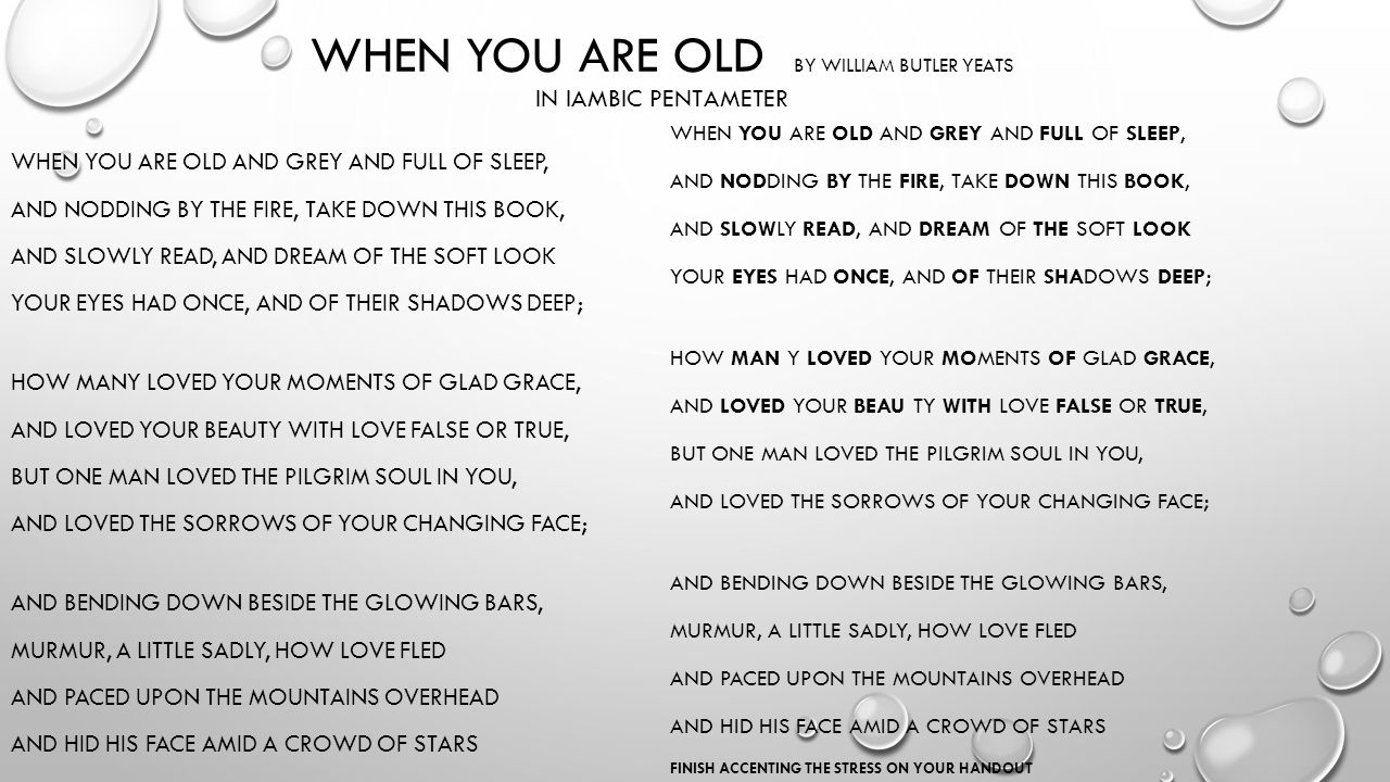 yeats when you are old Lata dubey-w b yeats' poem 'when you are old and gray': a deconstructionist study european academic research - vol ii, issue 3 / june 2014 3485 then, is nothing by itself, the only thing it can do to apply, is.