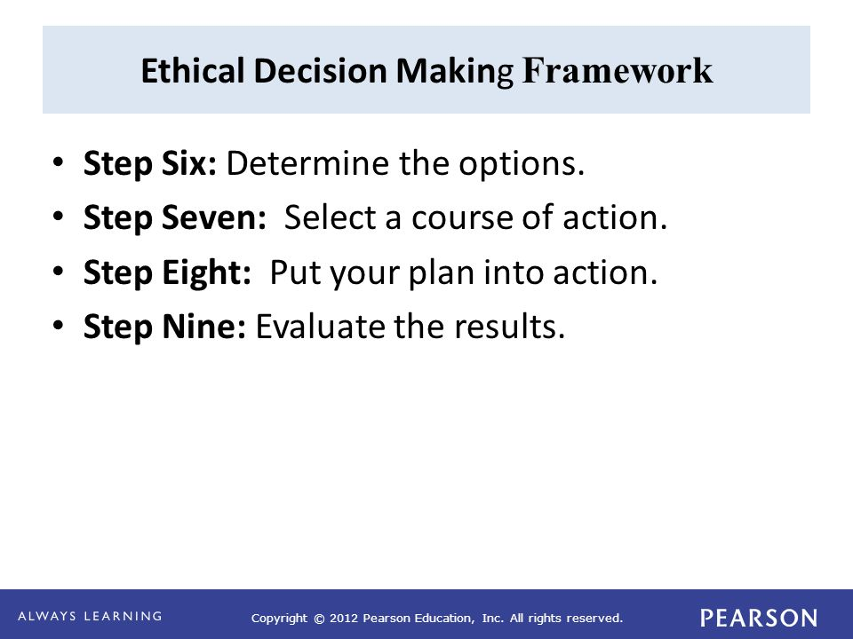 moral integrity and the ethical decision framework A framework for making ethical decisions a framework for making ethical decisions  this framework also focuses on following moral rules or duty regardless of outcome, so it allows for the possibility that one might have acted ethically, even if there is a bad result  it also requires practice having a framework for ethical decision.