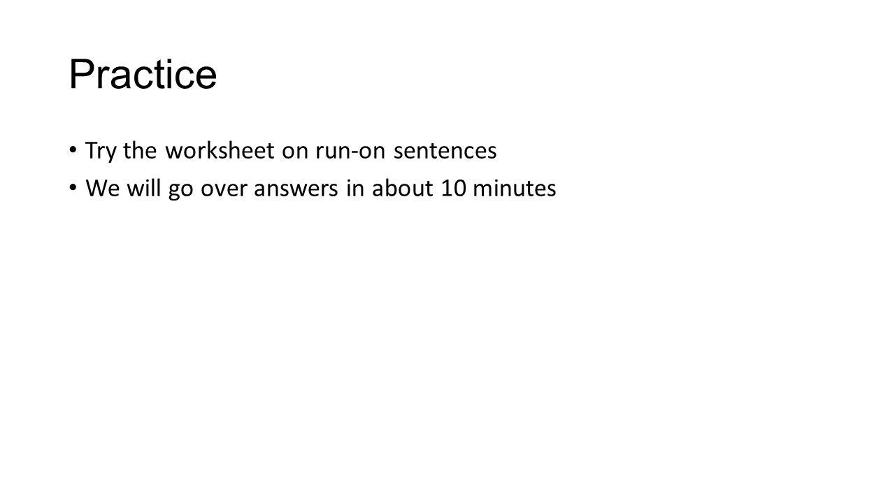 Practice Try the worksheet on run-on sentences