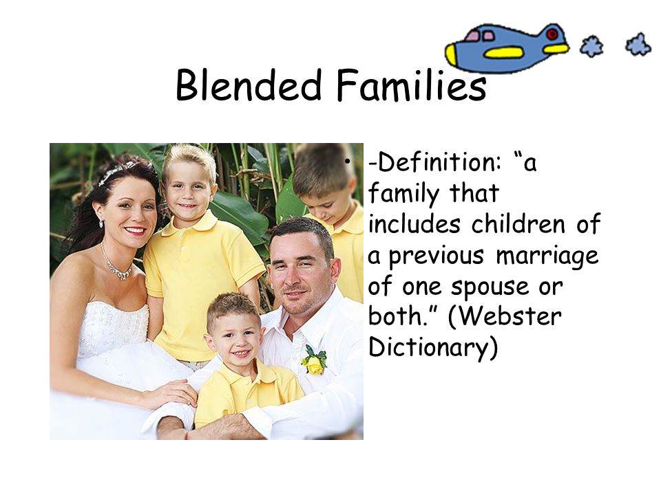 blended families For the kids in blended families, the adjustment can be challenging indeed they've already endured the divorce, separation, or death of a parent.