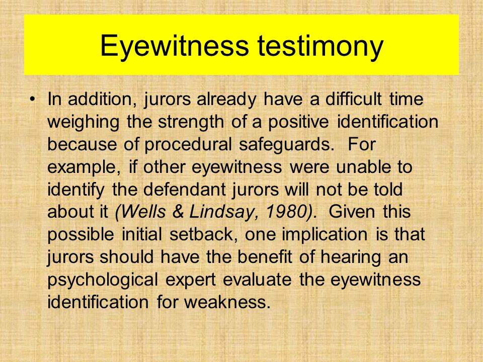 benefits of eyewitness testimony Child witnesses honest, but less reliable steps can be taken to improve reliability share flipboard  the unreliability of eyewitness testimony and memory.