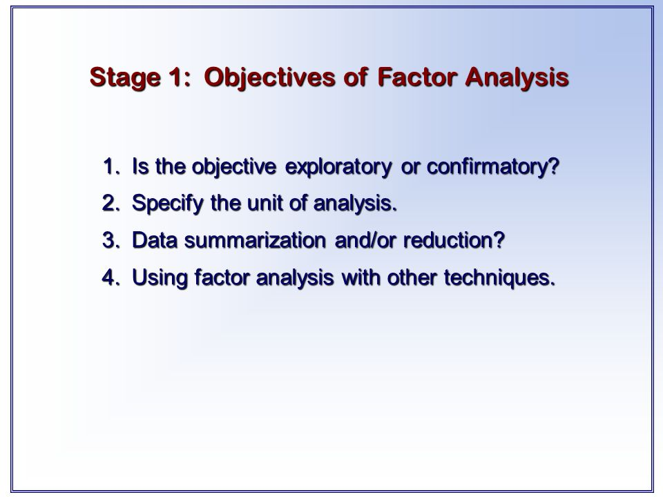 objectives and purpose of factor analysis 2 purpose • to describe and demonstrate factor analysis of survey instrument data - primarily for assessment of established scales - with some discussion of the development of new scales.