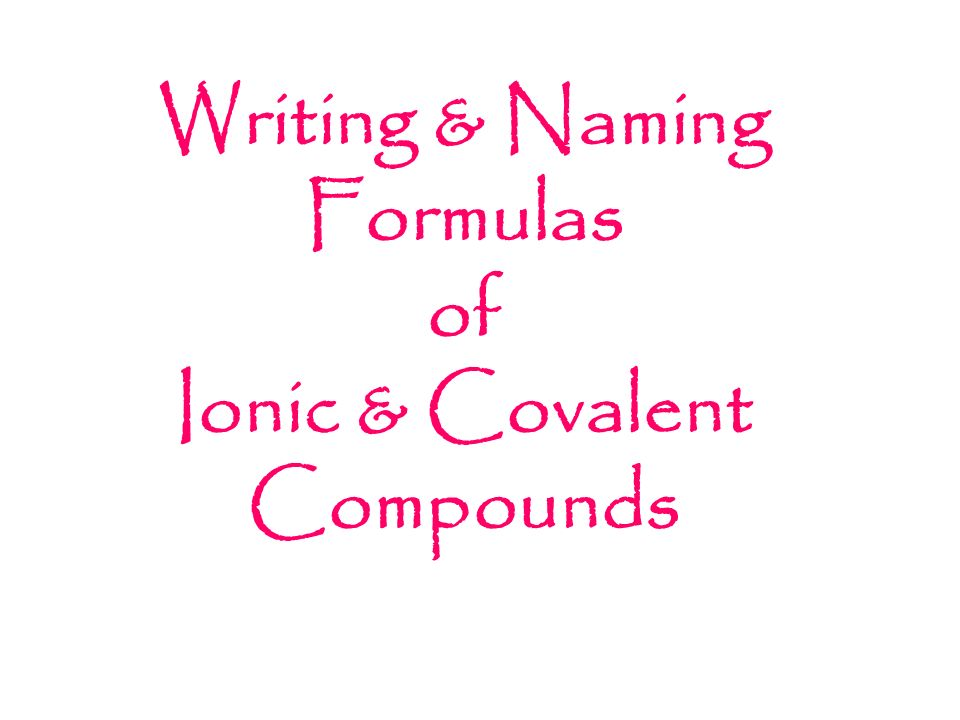 Writing Naming Formulas Of Ionic Covalent Compounds