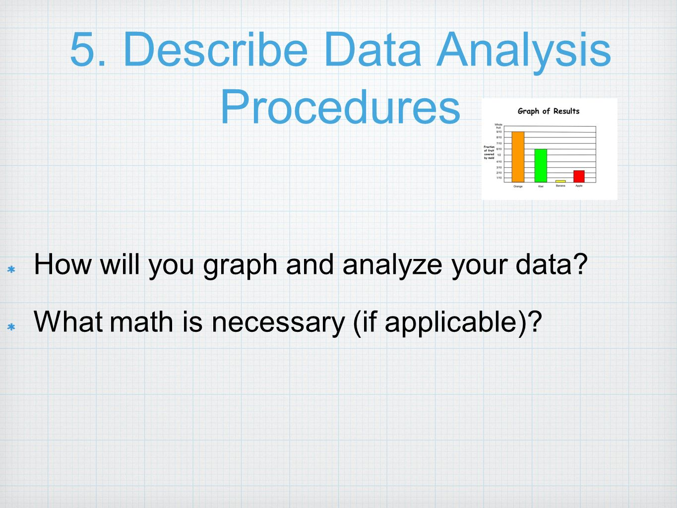 data analysis procedures Data analysis-- describe the procedures for processing and analyzing the data if appropriate, describe the specific instruments of analysis used to study each research objective, including mathematical techniques and the type of computer software used to manipulate the data.