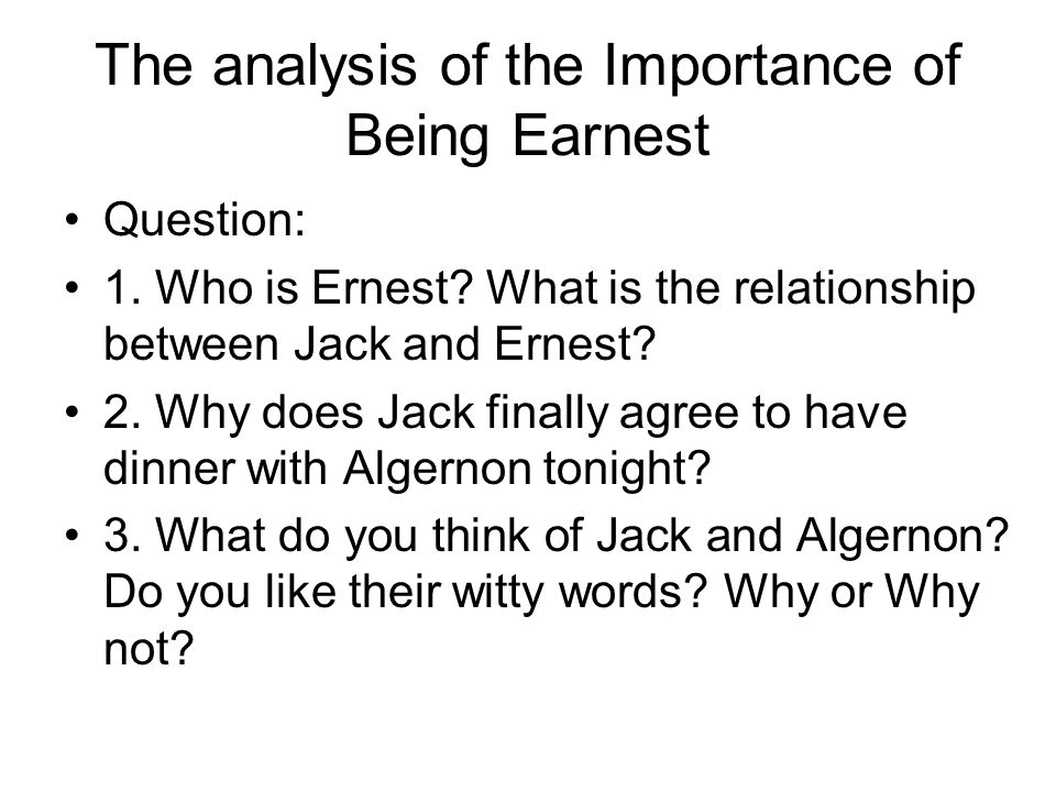 "character analysis the importance of being earnest Character analysis – the importance of being earnest (algernon moncrief) algernon moncrief in oscar wilde's ""the importance of being earnest"" is quite simply a child at play algy, as he's known to his friends, is a young bachelor not yet in his thirties living the aristocratic life of a victorian gentleman."