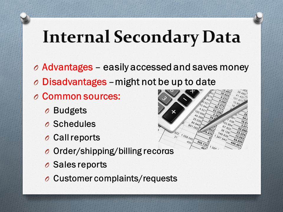 internal secondary research Secondary data is something that seldom fits in the framework of the marketing research factors reasons for its non-fitting are:- unit of secondary data collection.