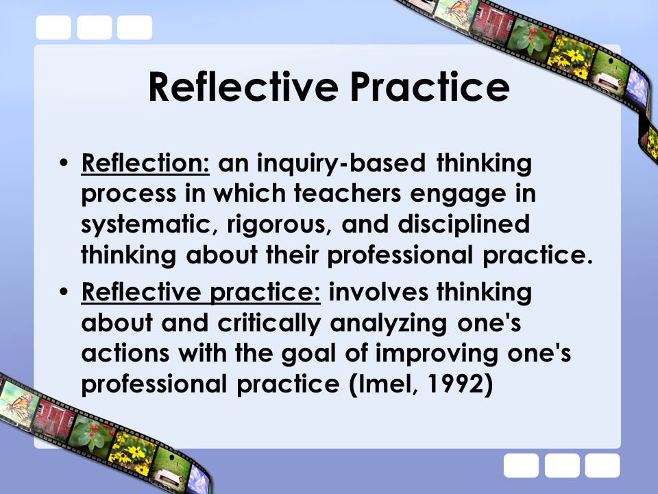 reflect on and develop practice level A professional level  second, reflective practice is part of the requirement  reflection on ongoing development annual reviews.