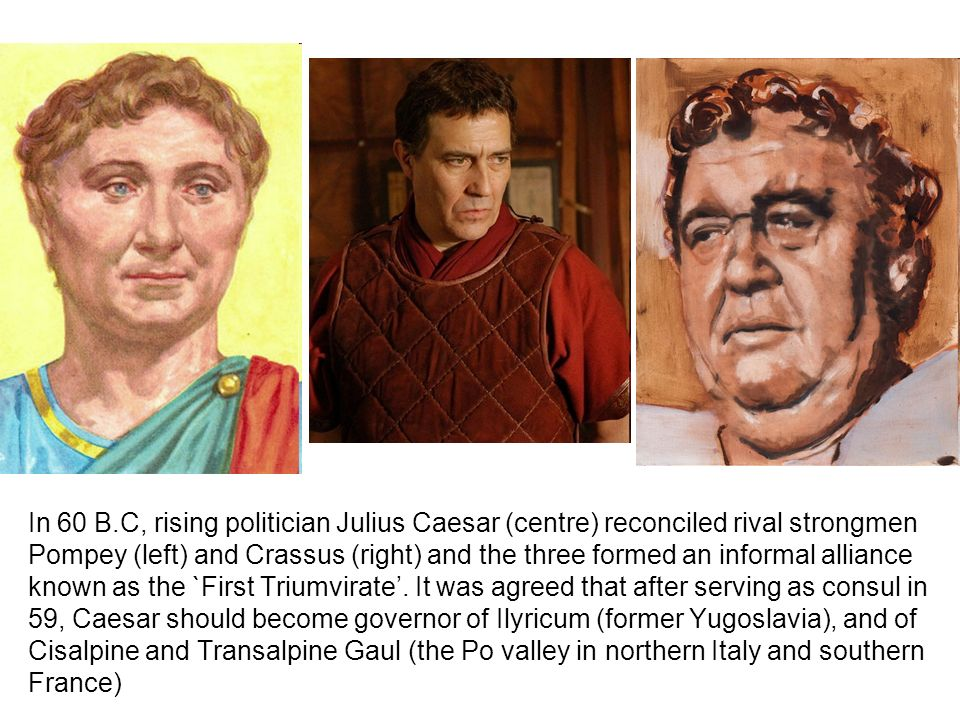 an analysis of the first triumvirate which consisted of julius caesar crassus and pompey Start studying pompey and julius caesar member of first triumvirate along w/ caesar and crassus and ended up in first triumvirate with caesar and pompey.
