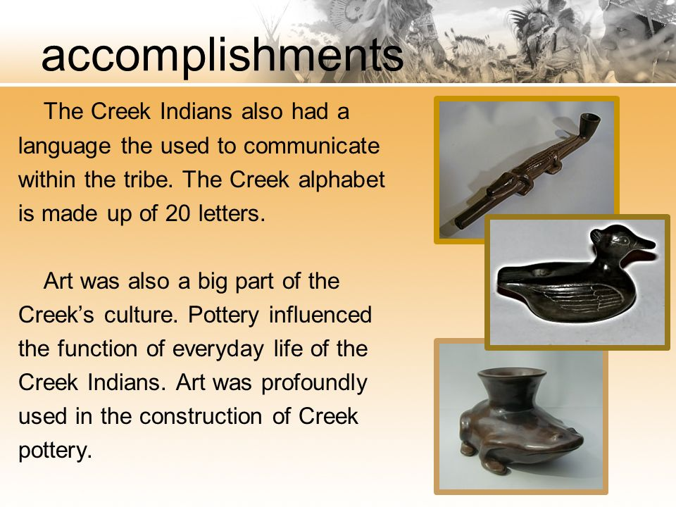 accomplishments The Creek Indians also had a