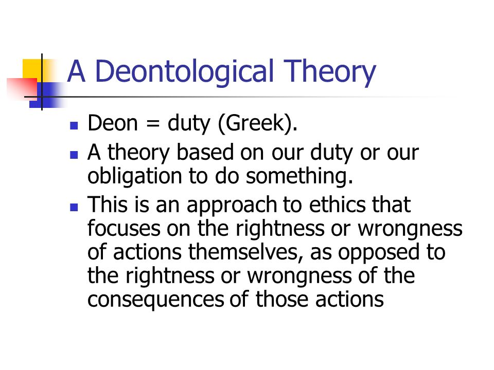 the philosophical approaches of kants deontology The three philosophical approaches are: consequentialism, deontology, and virtue ethics consequentialism is the view that the value of actions is derived solely from the value of its consequences in accounting, this approach is used to analyze which decision is most ethical based on the harms and benefits to.