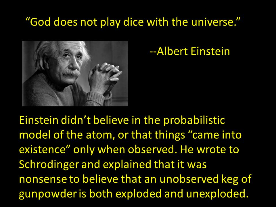 god does not play dice physics Thomas edison one day about five years ago my focus turned to researching information on a unifying theory in physics god does not play dice tom james.