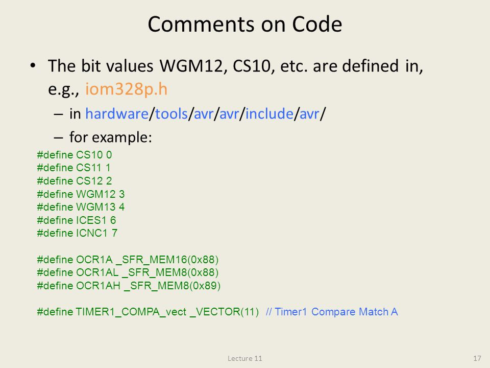 Comments on Code The bit values WGM12, CS10, etc. are defined in, e.g., iom328p.h. in hardware/tools/avr/avr/include/avr/