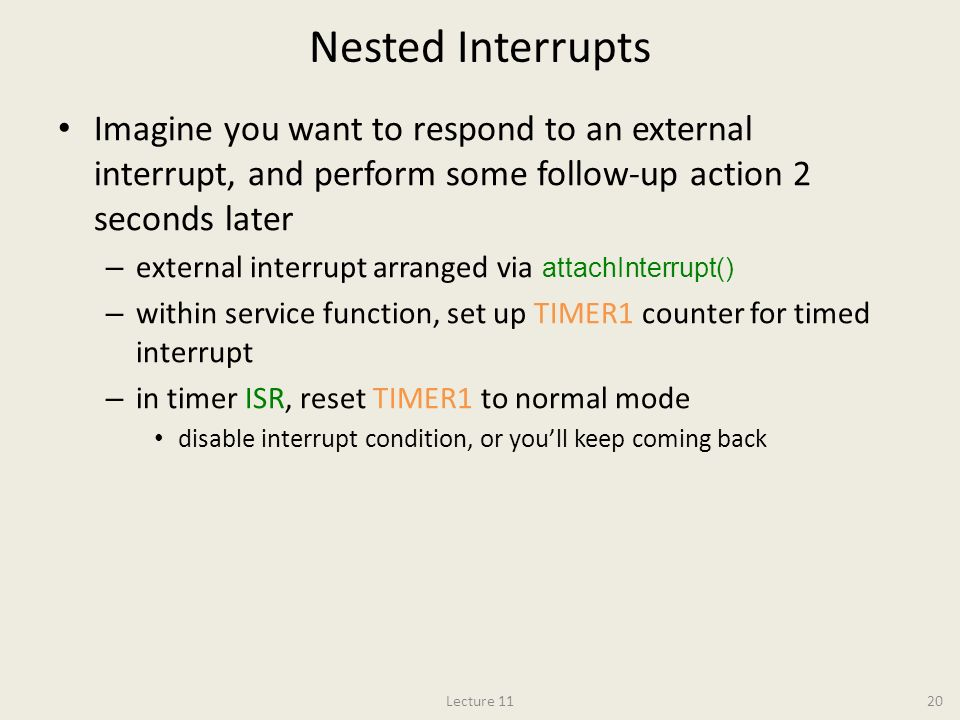 Nested Interrupts Imagine you want to respond to an external interrupt, and perform some follow-up action 2 seconds later.