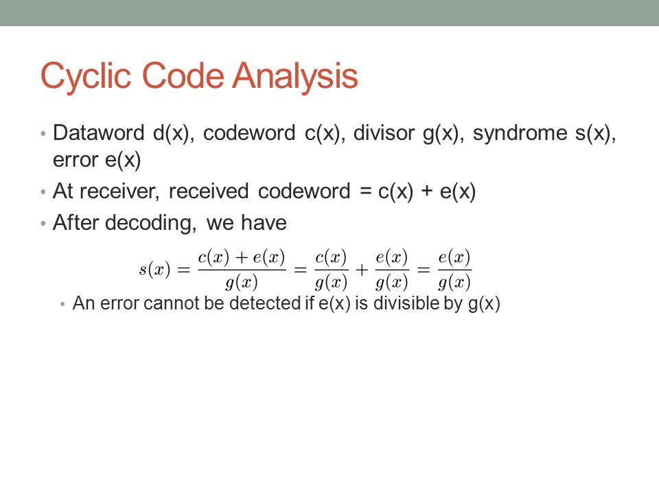 Cyclic Code Analysis Dataword d(x), codeword c(x), divisor g(x), syndrome s(x), error e(x) At receiver, received codeword = c(x) + e(x)