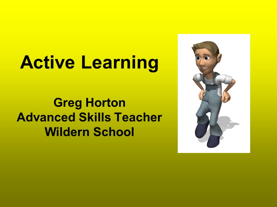 Active Learning Greg Horton Advanced Skills Teacher Wildern School