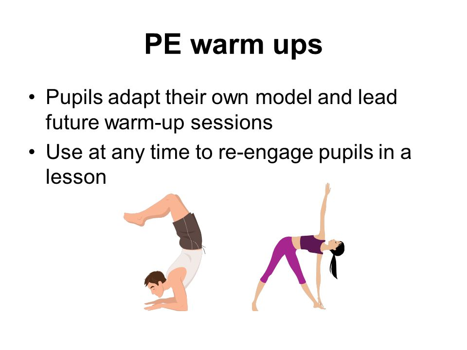 PE warm ups Pupils adapt their own model and lead future warm-up sessions.