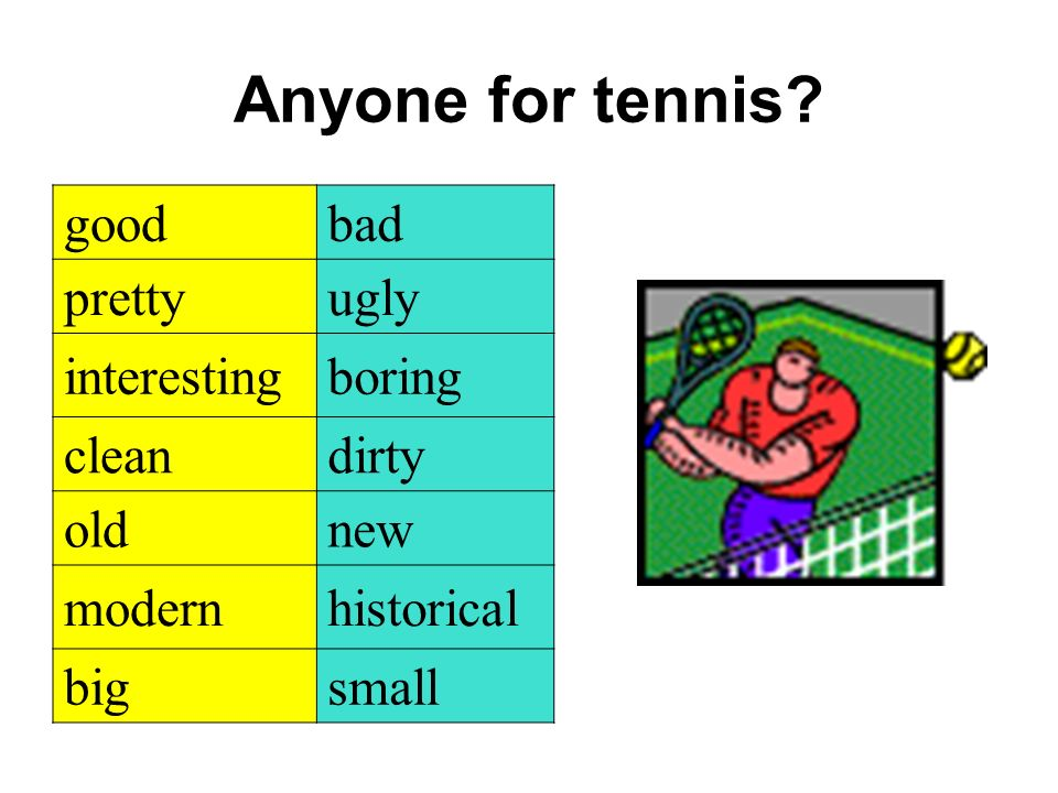 Anyone for tennis good bad pretty ugly interesting boring clean dirty