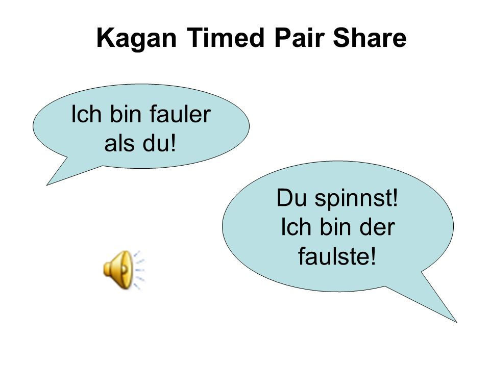 Kagan Timed Pair Share Ich bin fauler als du! Du spinnst!