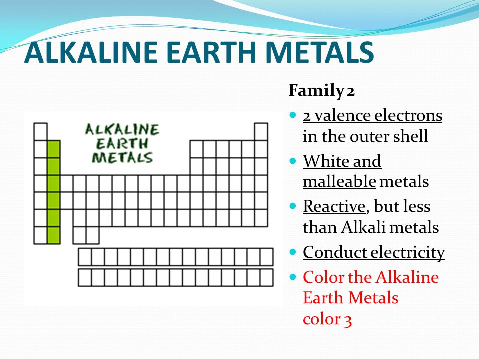 ALKALINE EARTH METALS Family 2 2 valence electrons in the outer shell