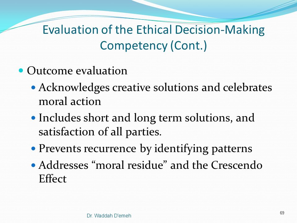 ethics competency Competence, capacity, and surrogate decision-making post date: 03/09/2004 author: robert d orr issues:  and perhaps an ethics consultation as well,.