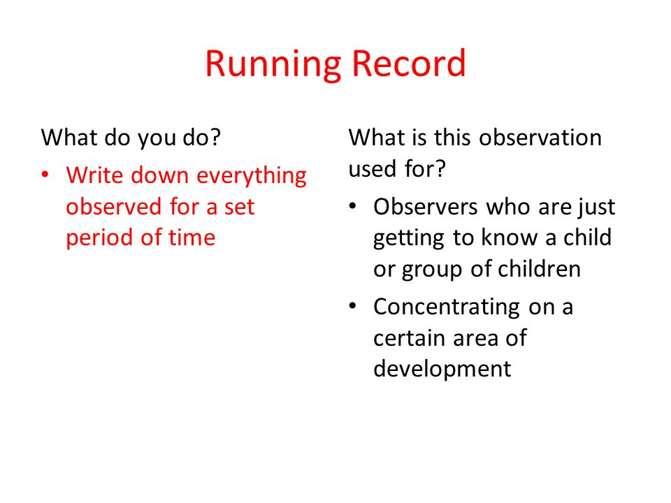 running record of infant Observations can be very brief such as anecdotes, or jotting or some observation formats can long and detailed in their descriptions such as a running record you should use a range of observation types when observing children it is not considered best practice to stick to the one type of observational method as using.