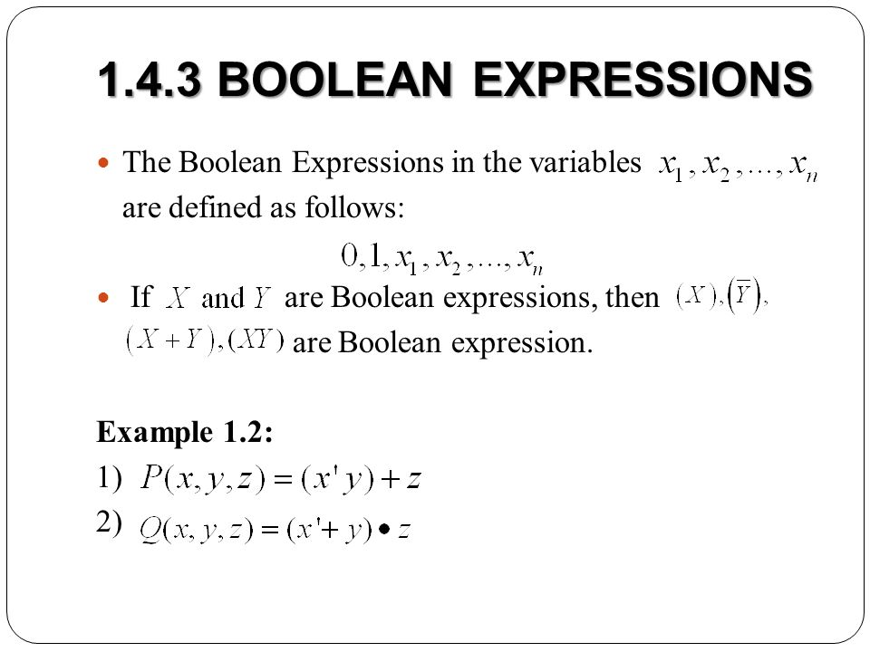 1.4.3 BOOLEAN EXPRESSIONS The Boolean Expressions in the variables