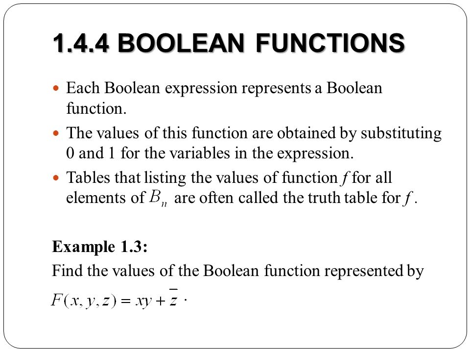 1.4.4 BOOLEAN FUNCTIONS Each Boolean expression represents a Boolean function.