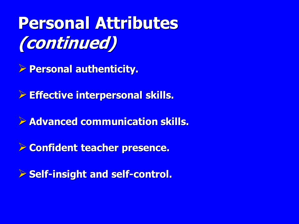 personal attributes of a good teacher 4 days ago the effective teacher builds perceptions of her own personal influence and power over factors that contribute to student learning in addition, she must build conceptual interpersonal skills to respond to the complexities of the school environment the experiences of both teachers and students with.
