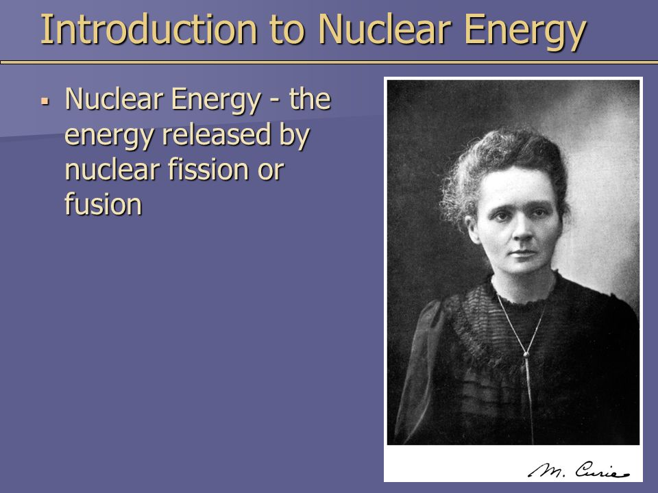 an introduction to nuclear energy Introduction of nuclear physics description:  introduction to generation iv nuclear energy systems - introduction to generation iv nuclear energy systems.
