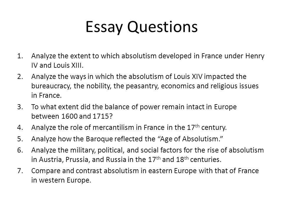 essay questions about absolutism Find essay examples get a custom paper questions the essay question is: how did absolutism enhance the powers of those states that adopted it how might.