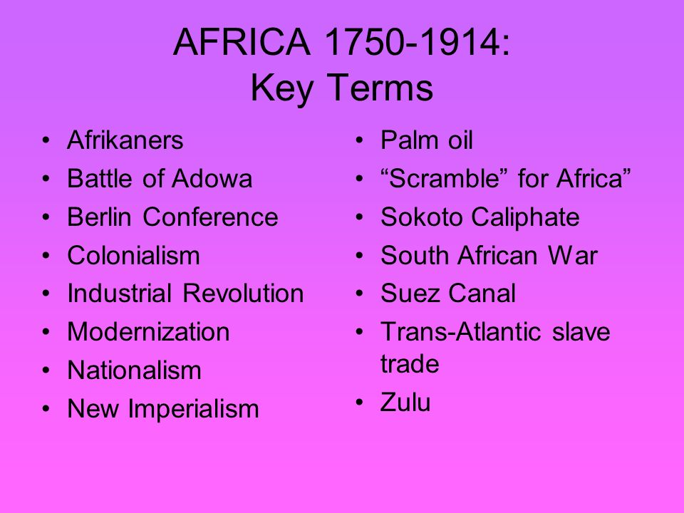 AFRICA 1750-1914: Key Terms Afrikaners Battle of Adowa