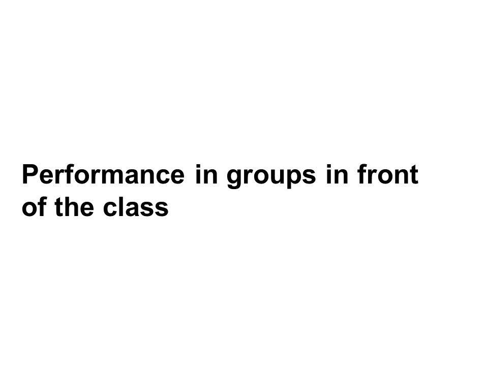 Performance in groups in front of the class