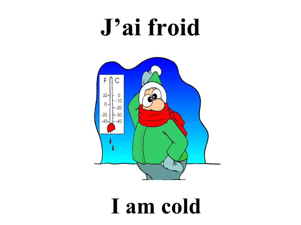 J'ai froid I am cold