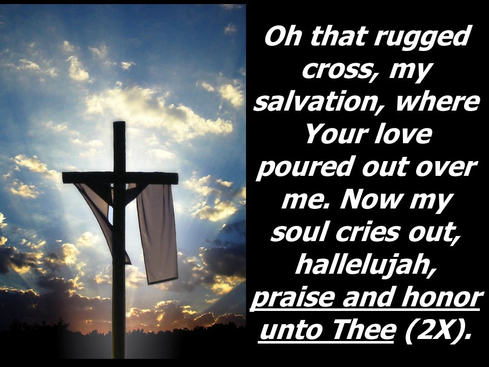 10 Oh That Rugged Cross My Salvation