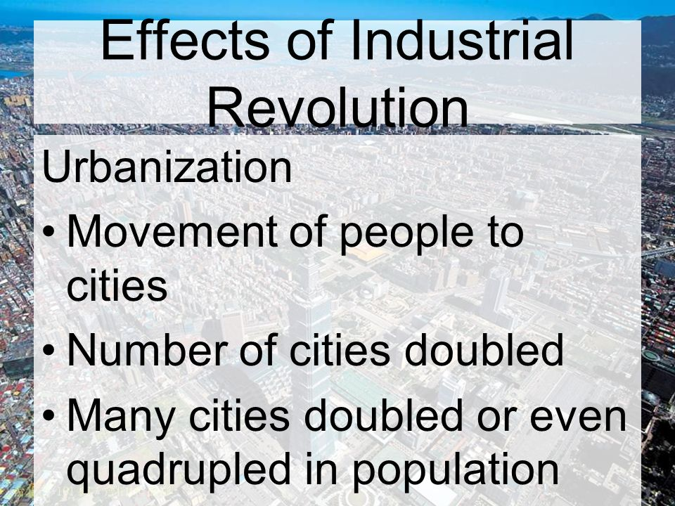 the impact of industrialization and urbanization Industrial revolution and its impact on the society change whether it be positive or negative is unavoidable change is the whole reason the earth is a reality in the first place.
