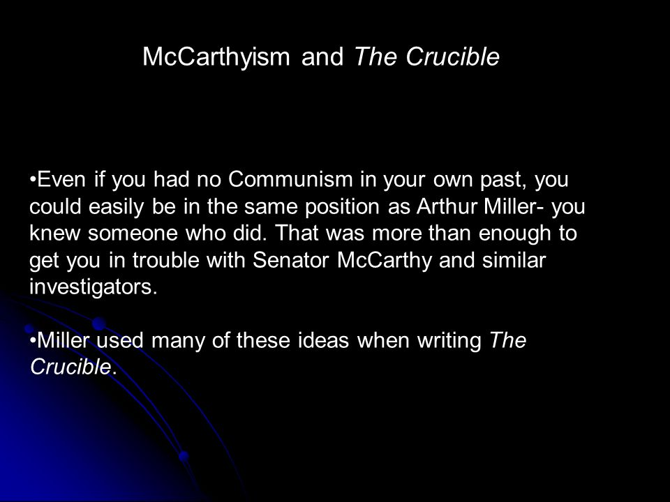 crucible mccarthy From salem to mccarthy in 17th century america, the belief in witches was so commonplace that anything out of the ordinary,  the crucible, written in 1952.